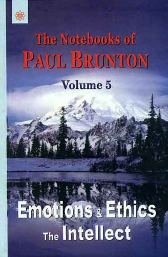 9788178223827: The Notebooks of Paul Brunton, vol. 5: Emotions & Ethics The Intellect