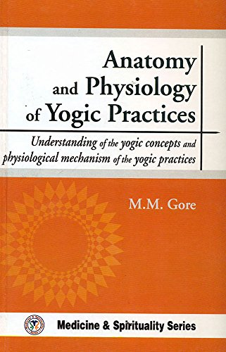 Anatomy and Physiology of Yogic Practices : Makarand Madhukar Gore