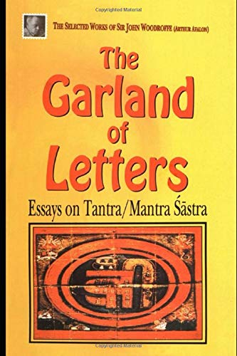 The Garland of Letters: Essays on Tantra/ Mantra Sastra (The Selected Works of Sir John ...