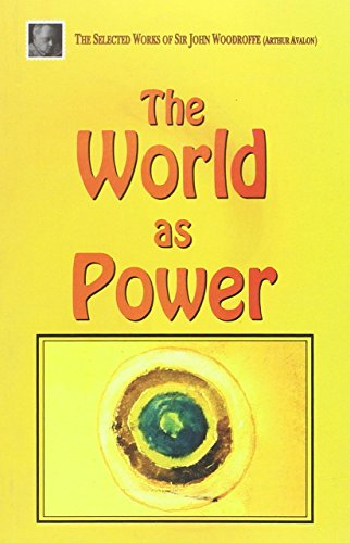 The World as Power (The Selected Works of Sir John Woodroffe): Sir John Woodroffe