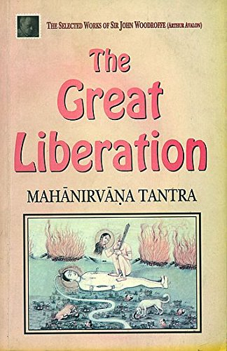 The Great Liberation: Mahanirvana Tantra (The Selected Works of Sir John Woodroffe): Sir John ...