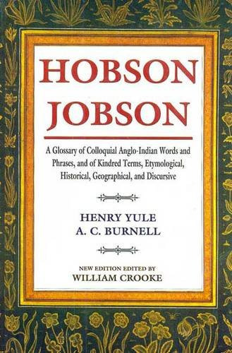Hobson Jobson: A Glossary of Colloquial Anglo-Indian: Henry Yule &