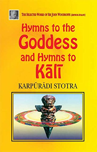 Hymns to the Goddess and Hymns to: Sir John Woodroffe