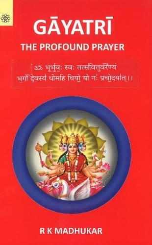 Gayatri: The Profound Prayer: R.K. Madhukar