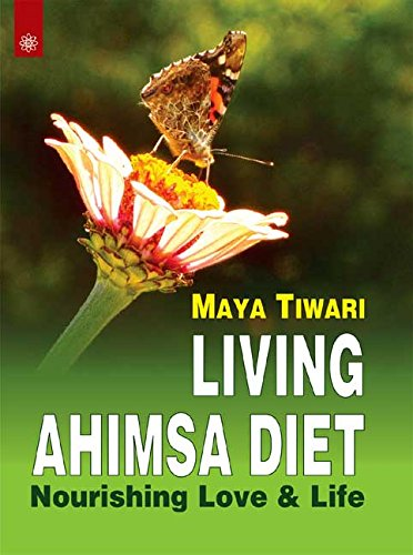 9788178224732: Living Ahimsa Diet:: Nourishing Love & Life