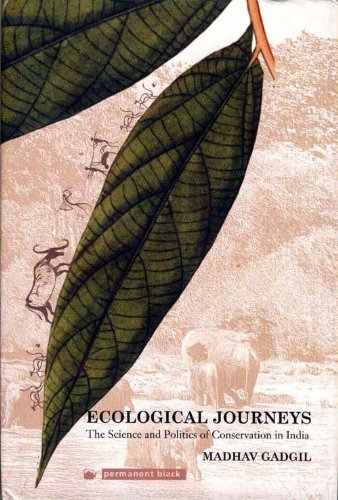 Ecological Journeys: The Science and Politics of Conservation in India: Madhav Gadgil
