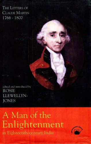 9788178240428: Man of the Enlightenment in Eighteenth-Century India: The Letters of Claude Martin, 1766-1800