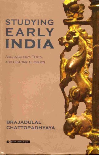 Studying Early India: Archaeology, Texts and Historical Issues: Brajadulal Chattopadhyaya