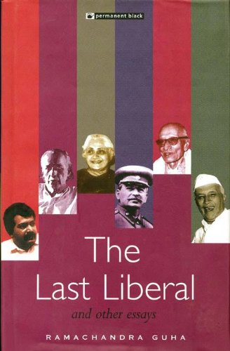 The Last Liberal and Other Essays: Ramachandra Guha