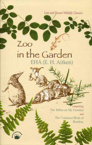 Zoo in the Garden: Comprising 'The Tribes on My Frontier: An Indian Naturalist's Foreign ...