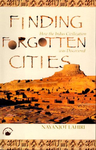 Finding Forgotten Cities: How the Indus Civilization Was Discovered: Nayanjot Lahiri