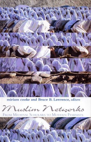Muslim Networks: From Medieval Scholars to Modern Feminists: Miriam Cooke and Bruce B. Lawrence (...