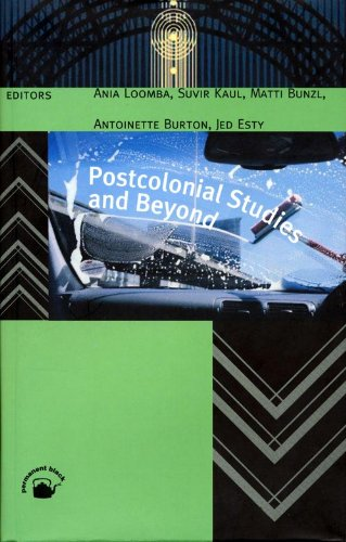Postcolonial Studies and Beyond: Anil Loomba, Suvir Kaul, Matti Bunzl, Antoinette Burton, and Jed ...
