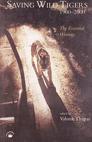 Saving Wild Tigers 1900-2000: The Essential Writings: Valmik Thapar (ed.)