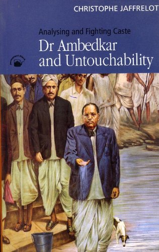 Dr Ambedkar and Untouchability: Analysing and Fighting Caste: Christophe Jaffrelot