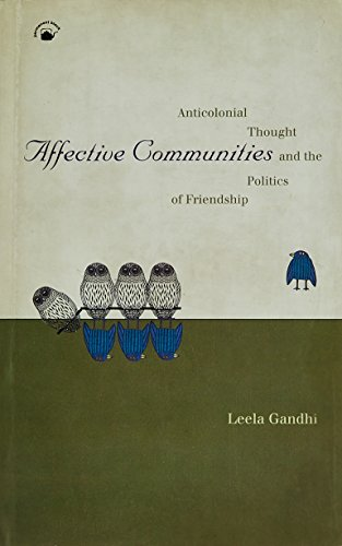 Affective Communities: Anticolonial Thought and the Politics of Friendship: Leela Gandhi