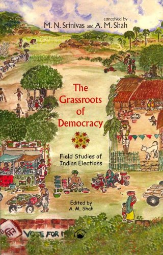 Grassroots of Democracy : Field Studies of: A M Shah