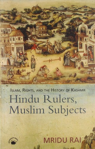 Hindu Rulers, Muslim Subjects: Islam, Rights, and The History of Kashmir: Mridu Rai