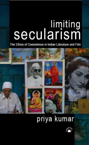 Limiting Secularism: The Ethics of Coexistence in Indian Literature and Film: Priya Kumar