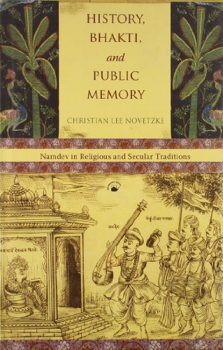 History, Bhakti, and Public Memory: Namdev in Religious and Secular Traditions: Christian Lee ...