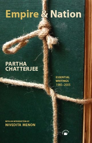 Empire and Nation: Essential Writings, 1985-2005: Partha Chatterjee; with an Introduction By ...