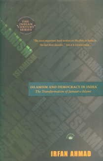 Islamism and Democracy in India: The Transformation of Jamaat-e-Islami: Irfan Ahmad