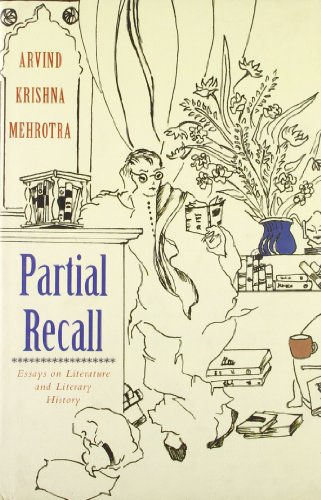 Partial Recall: Essays on Literature and Literary History: Arvind Krishna Mehrotra
