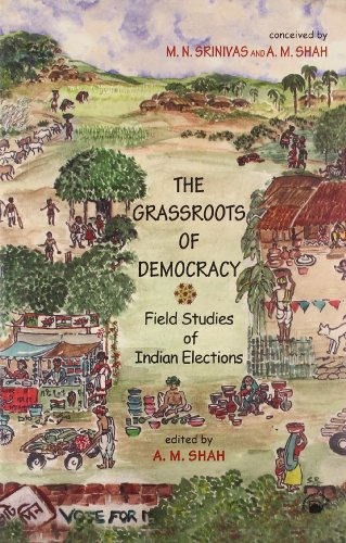 The Grassroots of Democracy: Field Studies of: M.N.Srinivas and A.M.Shah;