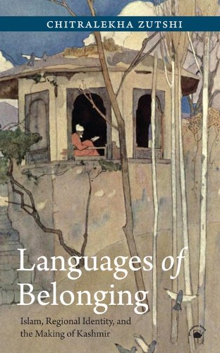 Languages of Belonging: Islam, Regional Identity, and the Making of Kashmir: Chitralekha Zutshi