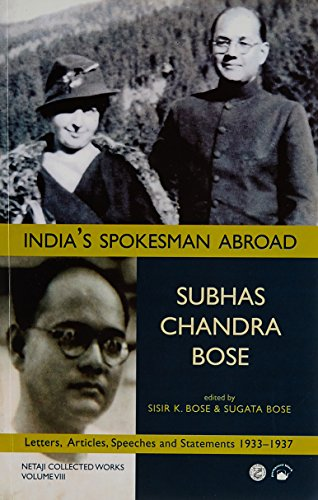 India's Spokesman Abroad: Letters, Articles, Speeches and Statements 1933-1937: Subhas Chandra...