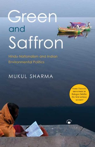 Green and Saffron: Hindu Nationalism and Indian Environmental Politics: Mukul Sharma