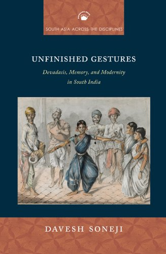 9788178243542: Unfinished Gestures: Devadasis, Memory, and Modernity in South India