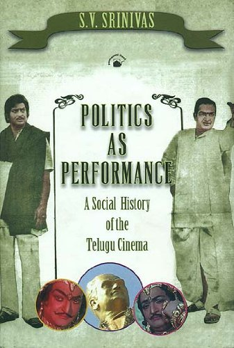 Politics as Performance: A Social History of the Telugu Cinema: S.V. Srinivas