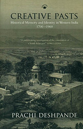 9788178243757: Creative Pasts: Historical Memory and Identity in Western India 1700-1960