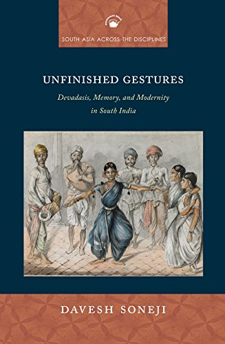 9788178243955: Unfinished Gestures : Devadasis, Memory, and Modernity in South India