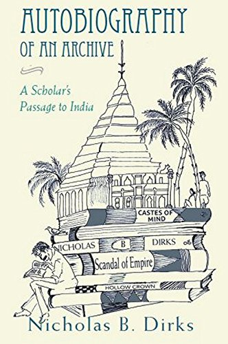 Autobiography of an Archive: A Scholarâ  s Passage to India