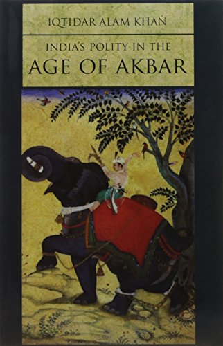 India's Polity in the Age of Akbar: Iqtidar Alam Khan