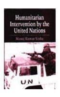Humanitarian Intervention by the United Nations: Manoj Kumar Sinha