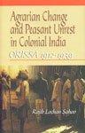 Agrarian Change and Peasant Unrest in Colonial India Orissa 1912-1939: Sahoo, Rajib Lochan