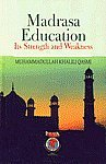 Madrasa Education : Its Strength and Weakness: Compiled by Muhammadullah Khalili Qasmi