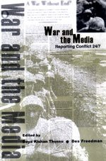 War and the Media : Reporting Conflict 24/7: Daya Kishan Thussu and Des Freedman