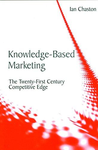 Knowledge Based Marketing: The Twenty-First Century Competitive EDGE: Ian Chaston
