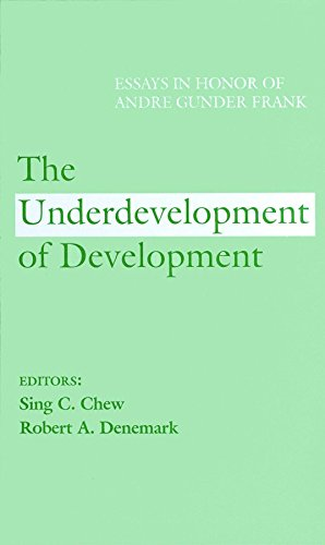 The Underdevelopment of Development: Essays in Honor of Andre Gunder Frank: Sing C Chew & Robert A ...