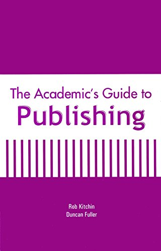The Academic`s Guide To Publishing: Duncan Fuller,Rob Kitchin