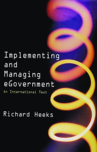 Implementing and Managing eGovernment: An International Text: Richard Heeks