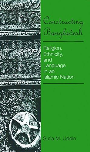 Constructing Bangladesh: Religion, Ethnicity and Language in an Islamic Nation: Sufia M Uddin