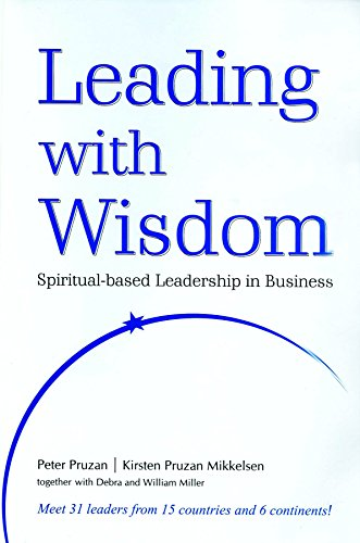 Leading with Wisdom: Spiritual-based Leadership in Business: Kirsten Pruzan Mikkelsen,Peter Pruzan