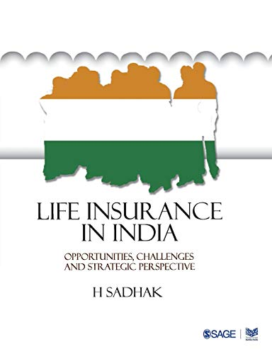 Life Insurance In India: Opportunities, Challenges and Strategic Perspective: H. Sadhak