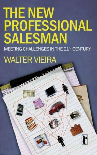 The New Professional Salesman: Meeting Challenges in the 21st Century: Walter Vieira