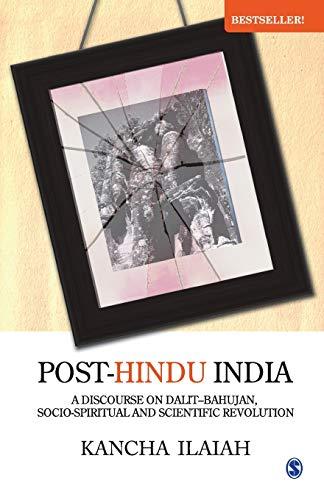 Post-Hindu India: A Discourse in Dalit-Bahujan, Socio-Spiritual: Kancha Ilaiah